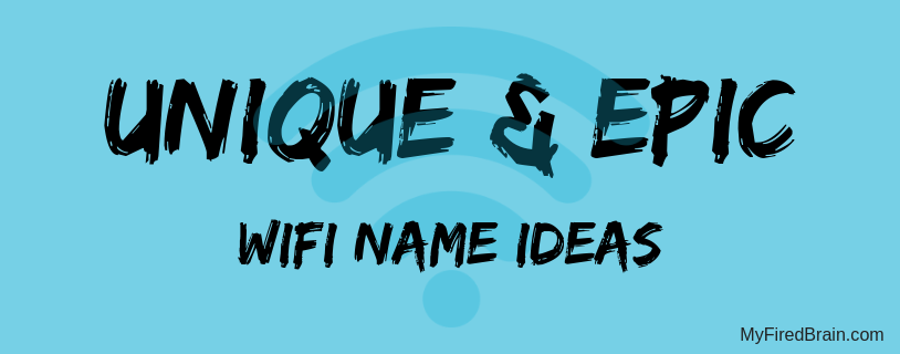 Unique & Epic Wifi Names